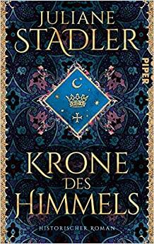 Buchtitel Krone des Himmels von Juliane Stadler © Piper Verlag